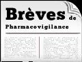 Brèves de pharmacovigilance